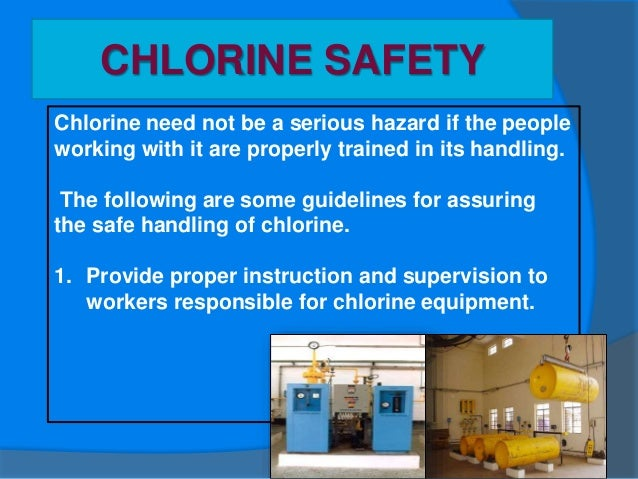 CHLORINE SAFETY 2. Provide proper and approved self-contained breathing apparatus in areas where chlorine is stored or use...