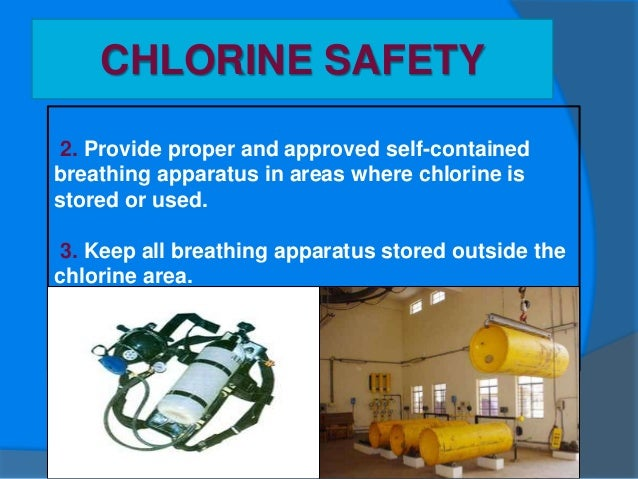 CHLORINE SAFETY 4. Prepare escape plans from areas where there might be a chlorine emission. Remember to move uphill and u...