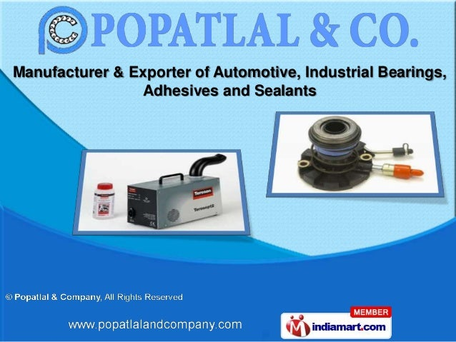 Manufacturer & Exporter of Automotive, Industrial Bearings,                 Adhesives and Sealants