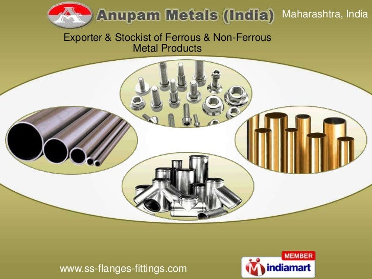 Maharashtra, IndiaExporter & Stockist of Ferrous & Non-Ferrous               Metal Productswww.ss-flanges-fittings.com