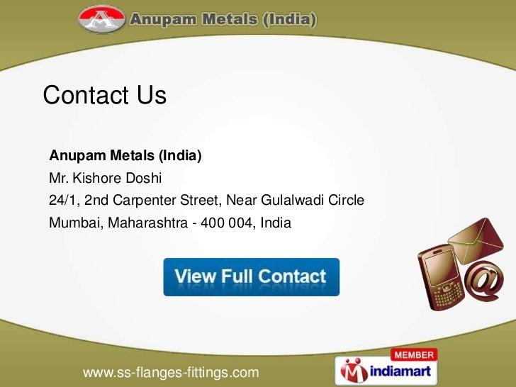 Contact UsAnupam Metals (India)Mr. Kishore Doshi24/1, 2nd Carpenter Street, Near Gulalwadi CircleMumbai, Maharashtra - 400...