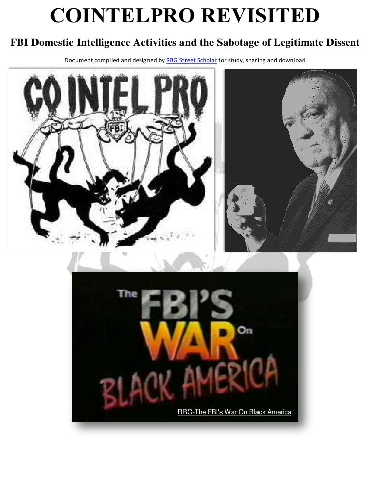 COINTELPRO REVISITEDFBI Domestic Intelligence Activities and the Sabotage of Legitimate Dissent           Document compile...