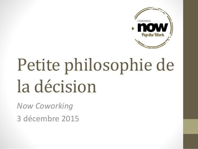 Petite philosophie de la décision Now Coworking 3 décembre 2015
