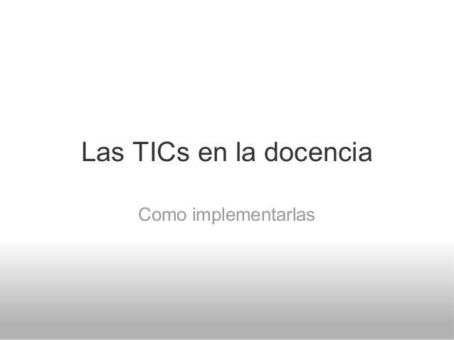 Las TICs en la docencia Como implementarlas
