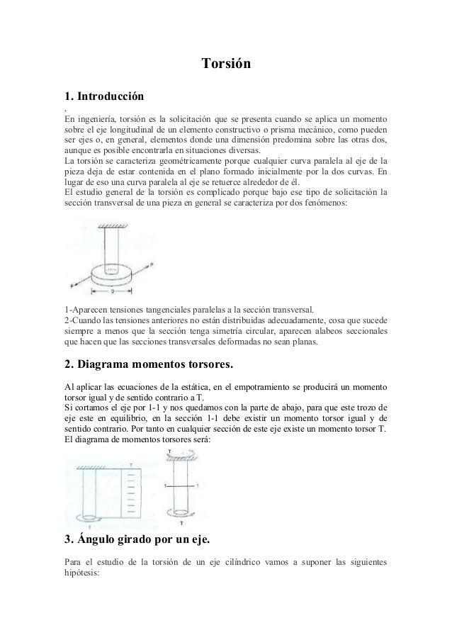 Torsión  1. Introducción  .  En ingeniería, torsión es la solicitación que se presenta cuando se aplica un momento  sobre ...