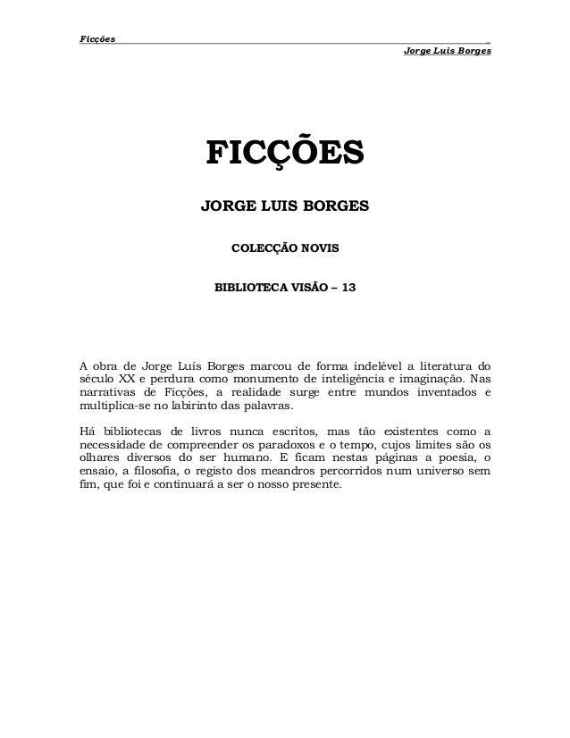 Ficções _ Jorge Luis Borges FICÇÕES JORGE LUIS BORGES COLECÇÃO NOVIS BIBLIOTECA VISÃO – 13 A obra de Jorge Luís Borges mar...