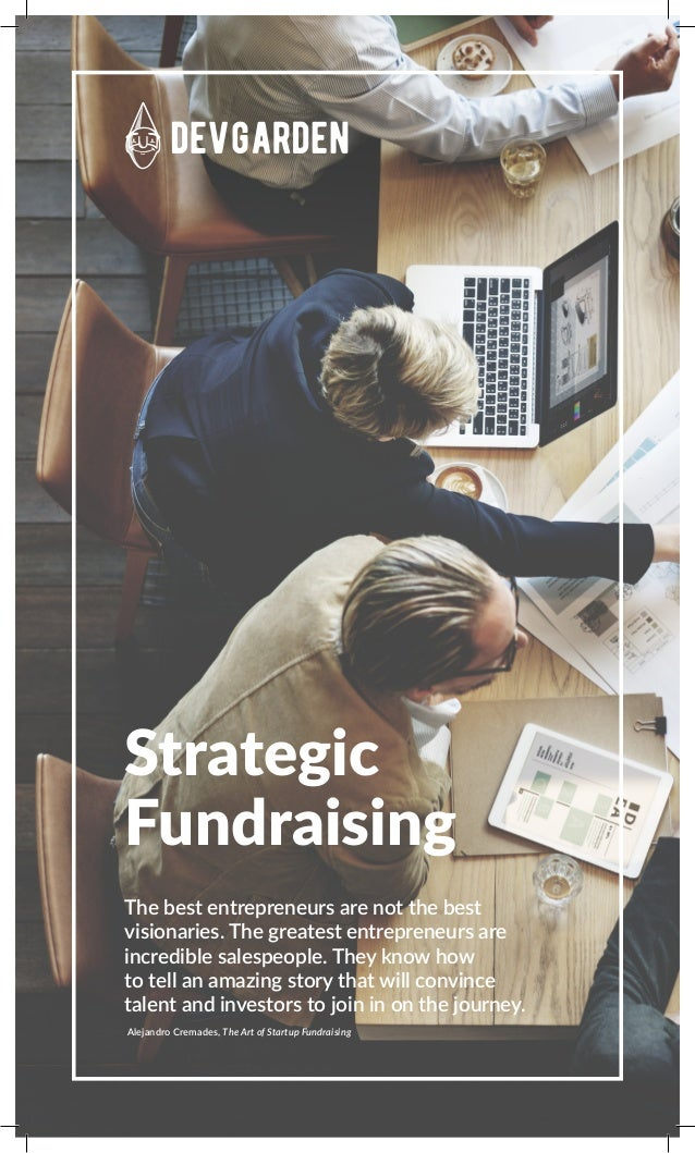 Strategic Fundraising The best entrepreneurs are not the best visionaries. The greatest entrepreneurs are incredible sales...