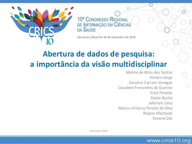 Abertura de dados de pesquisa: a importância da visão multidisciplinar Melina de Brito dos Santos Viviane Veiga Carolina C...