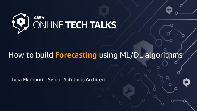 1© 2020 Amazon Web Services, Inc. or its affiliates. All rights reserved | How to build Forecasting using ML/DL algorithms...