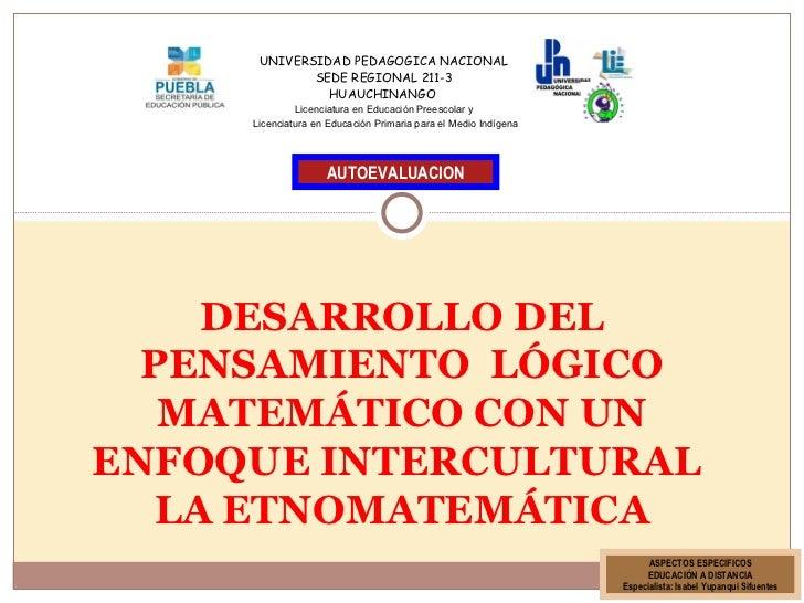 DESARROLLO DEL PENSAMIENTO  LÓGICO MATEMÁTICO CON UN ENFOQUE INTERCULTURAL  LA ETNOMATEMÁTICA AUTOEVALUACION ASPECTOS ESPE...