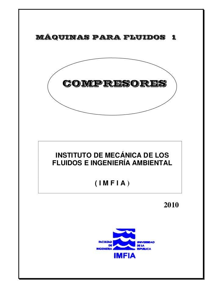 MÁQUINAS PARA FLUIDOS 1    COMPRESORES   INSTITUTO DE MECÁNICA DE LOS  FLUIDOS E INGENIERÍA AMBIENTAL            (IMFIA)  ...
