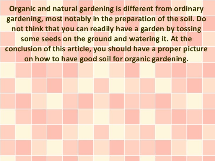 Organic and natural gardening is different from ordinarygardening, most notably in the preparation of the soil. Do  not th...
