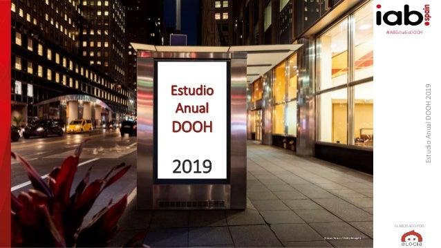 #IABEstudioDOOH EstudioAnualDOOH2019 ELABORADO POR: (hocus-focus / Getty Images) Estudio Anual DOOH 2019