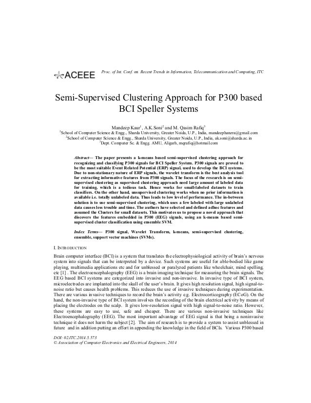 Semi-Supervised Clustering Approach for P300 based BCI Speller Systems Mandeep Kaur1 , A.K.Soni2 and M. Qasim Rafiq3 1 Sch...