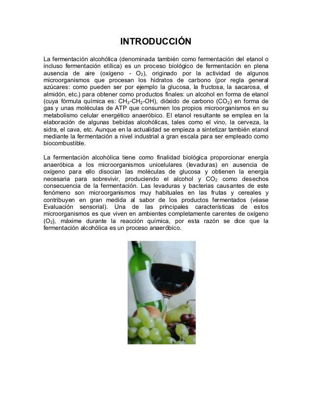 INTRODUCCIÓNLa fermentación alcohólica (denominada también como fermentación del etanol oincluso fermentación etílica) es ...
