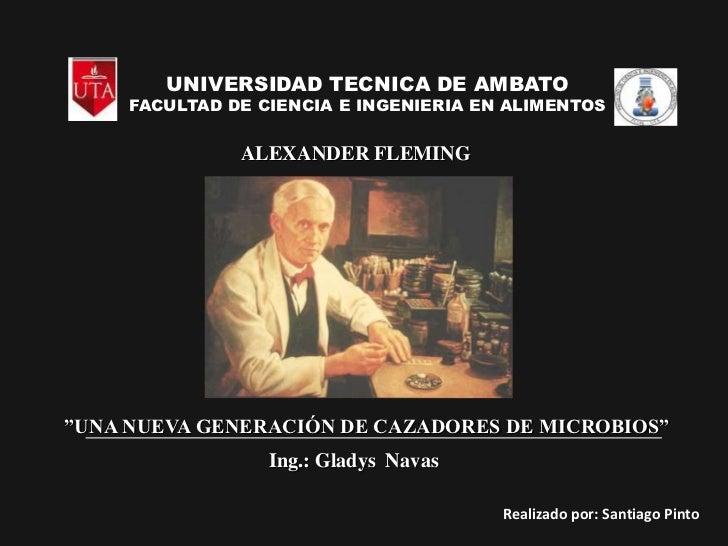 """UNIVERSIDAD TECNICA DE AMBATO<br />FACULTAD DE CIENCIA E INGENIERIA EN ALIMENTOS<br />ALEXANDER FLEMING<br />""""UNA NUEVA GE..."""