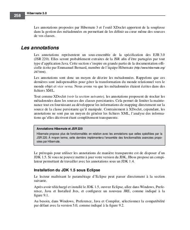 Hibernate 3.0258Les annotations proposées par Hibernate 3 et l'outil XDoclet apportent de la souplessedans la gestion des ...