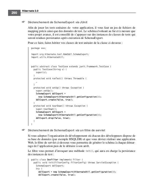 Hibernate 3.0290☛ Déclenchement de SchemaExport via JUnitAfin de jouer les tests unitaires de votre application, il vous fa...