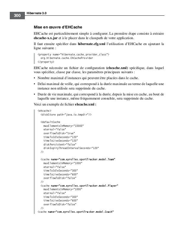 Hibernate 3.0300Mise en œuvre d'EHCacheEHCache est particulièrement simple à configurer. La première étape consiste à extra...