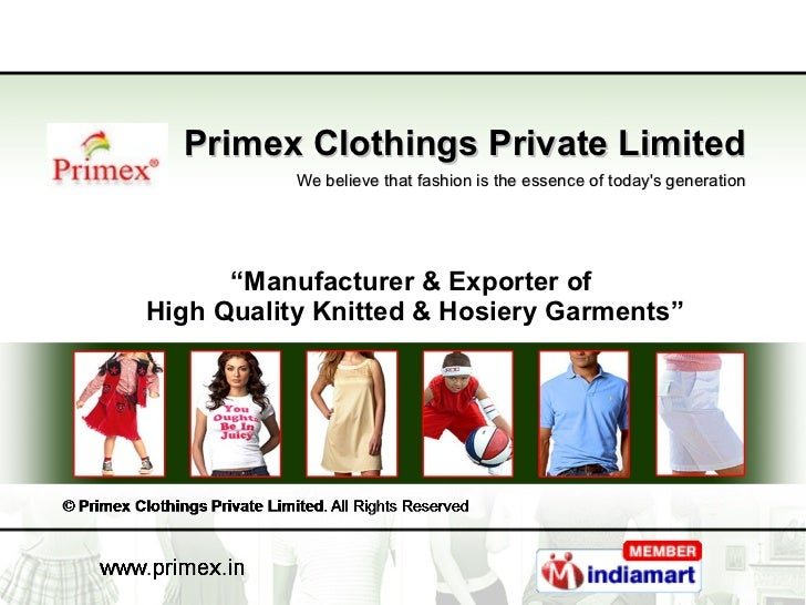 "Primex Clothings Private Limited We believe that fashion is the essence of today's generation "" Manufacturer & Exporter of..."