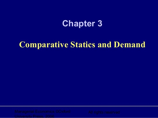 Managerial Economics ©Oxford University Press, 2006 All rights reserved Chapter 3 Comparative Statics and Demand