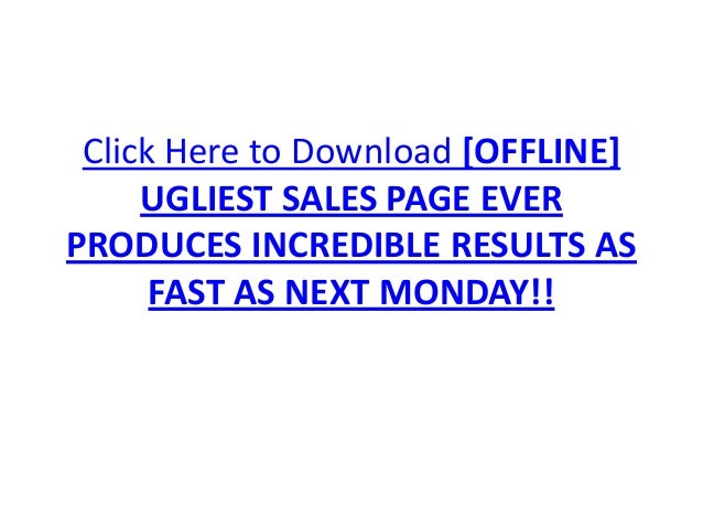 [GET] [OFFLINE] UGLIEST SALES PAGE EVER PRODUCES INCREDIBLE RESULTS AS FAST AS NEXT MONDAY!!  Slide 2