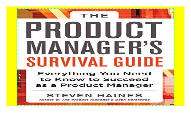 Everything You Need to Know to Succeed as a Product Manager The Product Managers Survival Guide