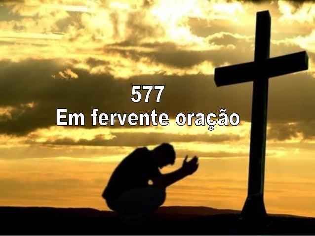 577   em fervente oração
