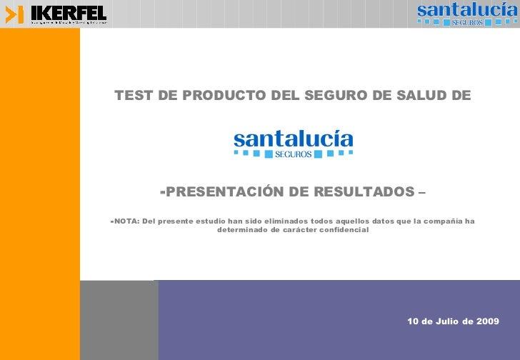 <ul><li>TEST DE PRODUCTO DEL SEGURO DE SALUD DE </li></ul><ul><li>PRESENTACIÓN DE RESULTADOS – </li></ul><ul><li>NOTA: Del...