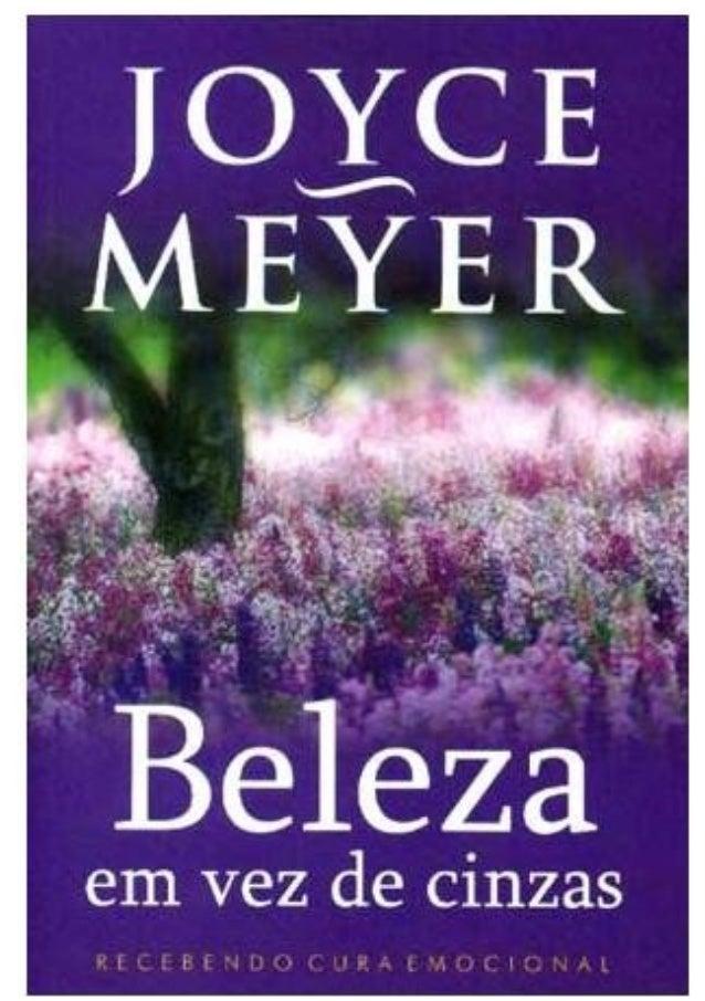 Beleza em vez de cinzas Joyce Meyer Gênero: Cura interior Título original: Beauty for Ashes Tradução: Celia R. C. Clavello...