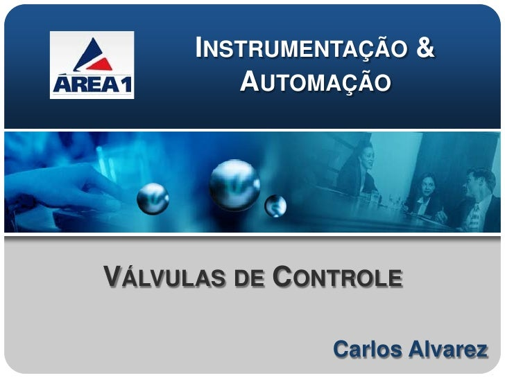 INSTRUMENTAÇÃO &         AUTOMAÇÃOVÁLVULAS DE CONTROLE               Carlos Alvarez
