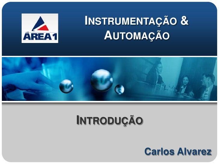 INSTRUMENTAÇÃO &    AUTOMAÇÃOINTRODUÇÃO             Carlos Alvarez