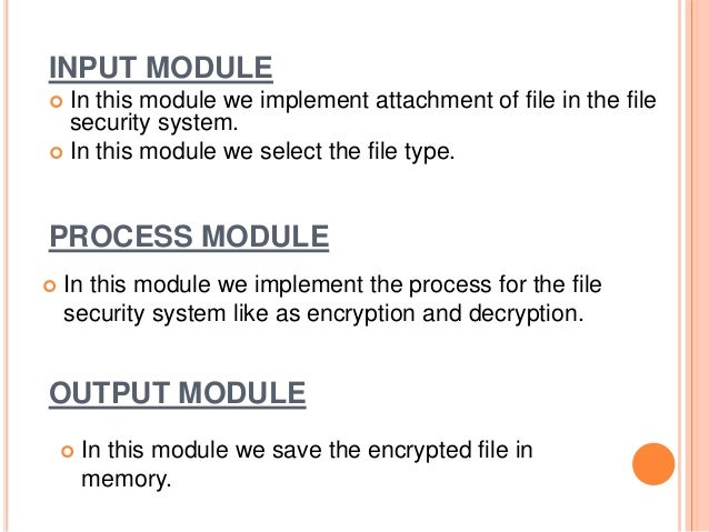 INPUT MODULE  In this module we implement attachment of file in the file security system.  In this module we select the ...