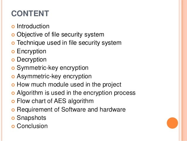 CONTENT  Introduction  Objective of file security system  Technique used in file security system  Encryption  Decrypt...