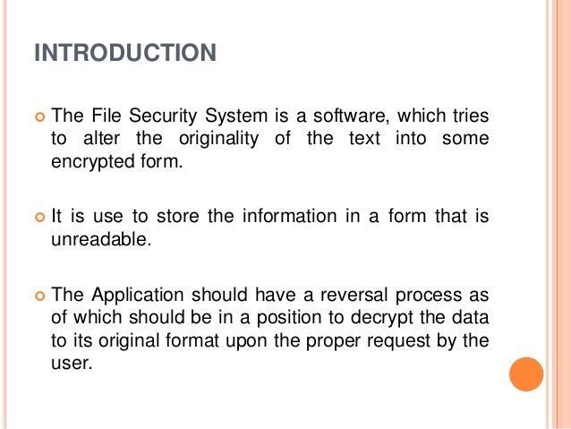 INTRODUCTION  The File Security System is a software, which tries to alter the originality of the text into some encrypte...