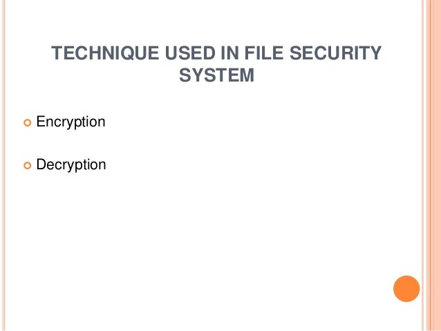 TECHNIQUE USED IN FILE SECURITY SYSTEM  Encryption  Decryption