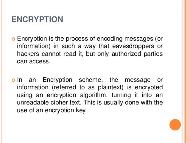ENCRYPTION  Encryption is the process of encoding messages (or information) in such a way that eavesdroppers or hackers c...