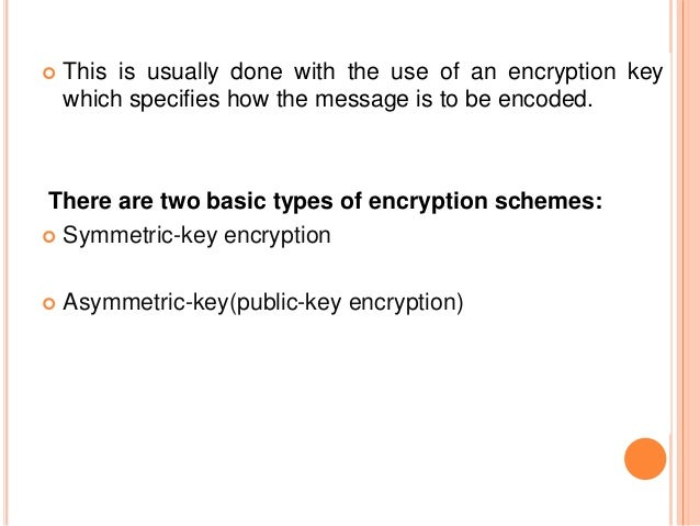  This is usually done with the use of an encryption key which specifies how the message is to be encoded. There are two b...