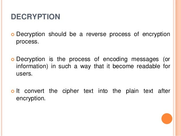 DECRYPTION  Decryption should be a reverse process of encryption process.  Decryption is the process of encoding message...