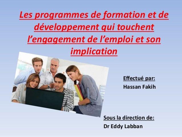 Les programmes de formation et de développement qui touchent l'engagement de l'emploi et son implication Effectué par: Has...