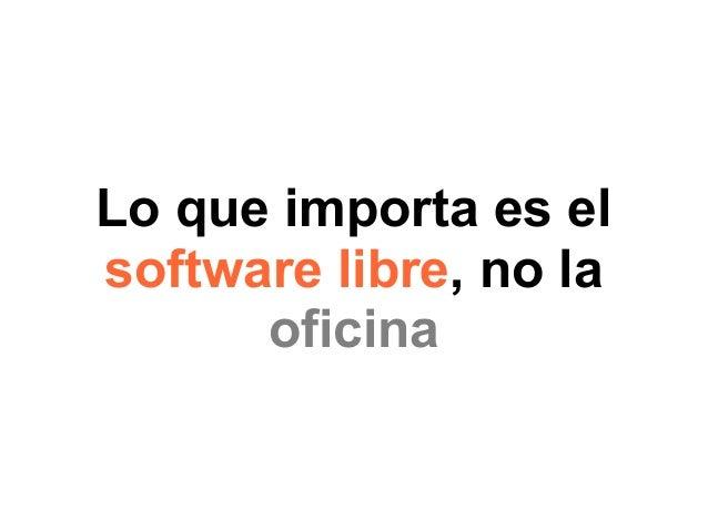 Lo que importa es el software libre, no la oficina