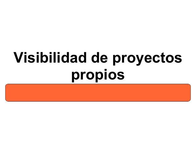 Visibilidad de proyectos propios Apoyo a otros proyectos