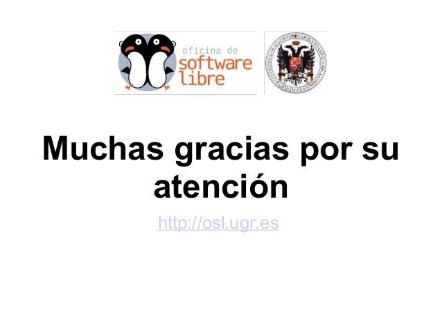Muchas gracias por su atención http://osl.ugr.es