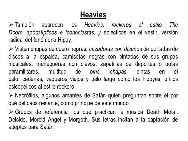 Heavies  También aparecen los Heavies, rockeros al estilo The Doors, apocalípticos e iconoclastas, y eclécticos en el ves...