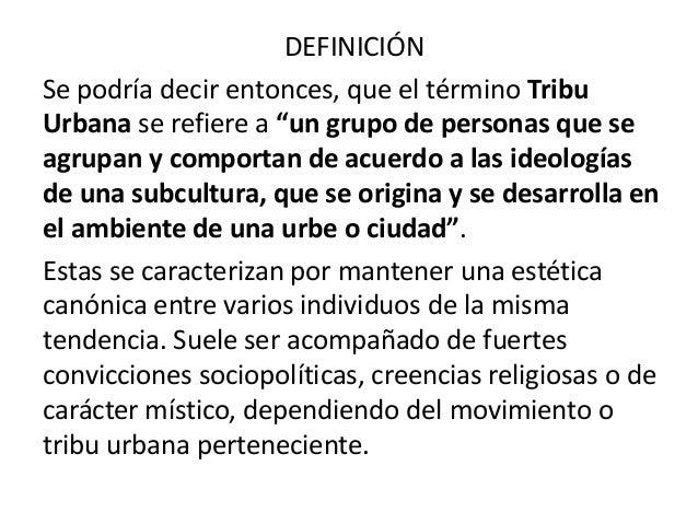 """DEFINICIÓN Se podría decir entonces, que el término Tribu Urbana se refiere a """"un grupo de personas que se agrupan y compo..."""