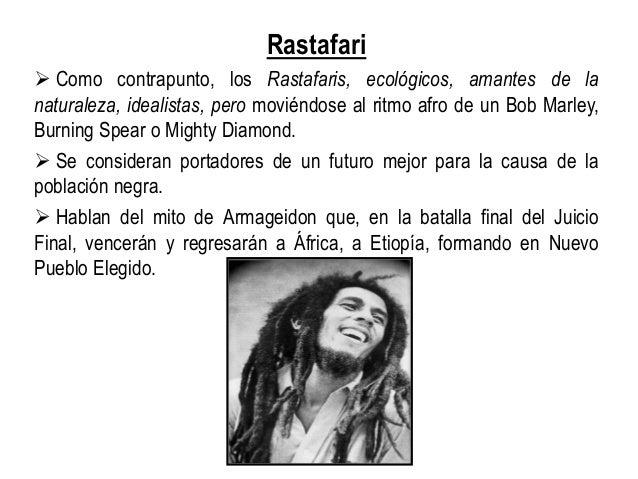 Rastafari  Como contrapunto, los Rastafaris, ecológicos, amantes de la naturaleza, idealistas, pero moviéndose al ritmo a...