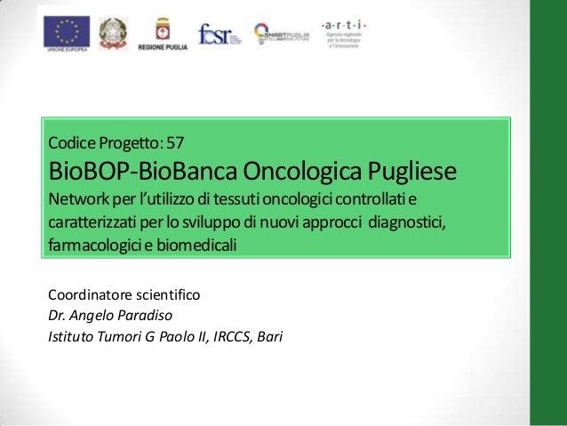 CodiceProgetto:57 BioBOP-BioBanca Oncologica Pugliese Networkperl'utilizzoditessutioncologicicontrollatie caratterizzatipe...
