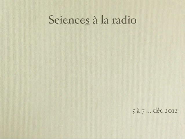 Sciences à la radio                  5 à 7 ... déc 2012