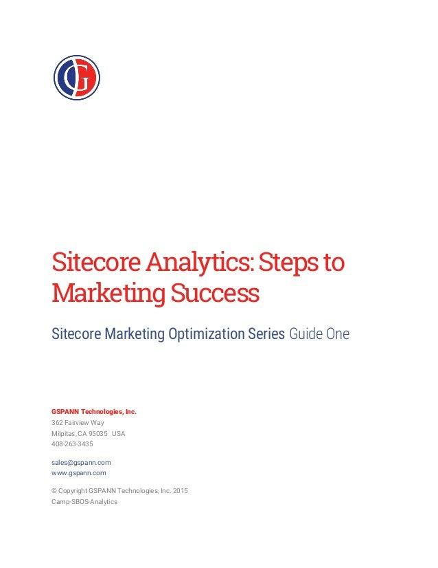 SitecoreAnalytics:Stepsto MarketingSuccess Sitecore Marketing Optimization Series Guide One GSPANN Technologies, Inc. 362 ...