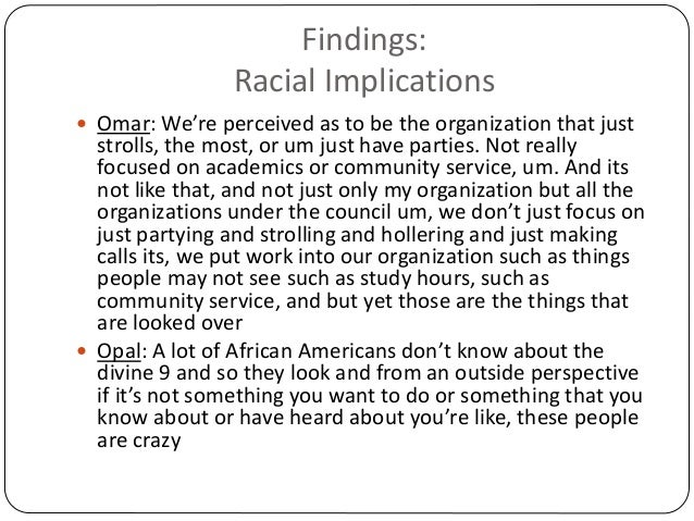 Findings: Racial Implications  Omar: We're perceived as to be the organization that just strolls, the most, or um just ha...